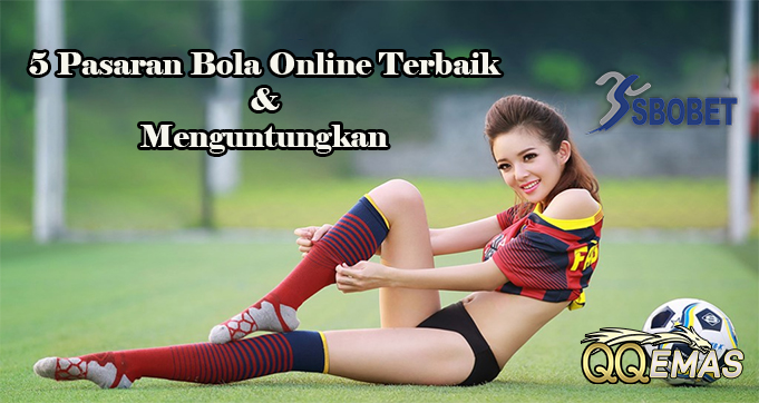 5 Pasaran Bola Online Terbaik & Menguntungkan